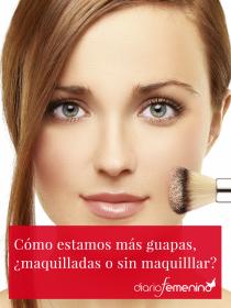 Cómo está más guapa una mujer, ¿maquillada o sin maquillar?
