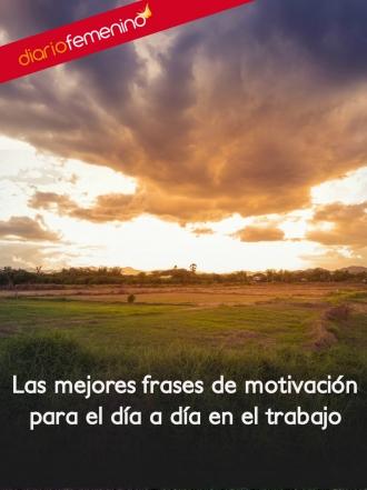 Frases motivadoras para afrontar el trabajo cada día