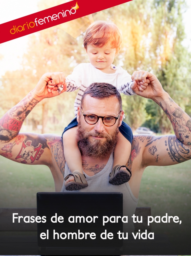 Frases De Amor Para Tu Padre El Verdadero Hombre De Tu Vida