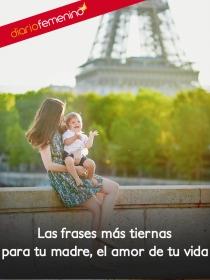 8 frases para dedicarle a tu madre, el amor de tu vida