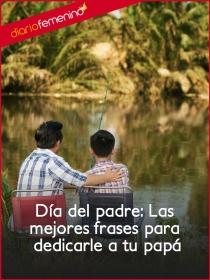 Día del padre: Las mejores frases para dedicarle a tu papá