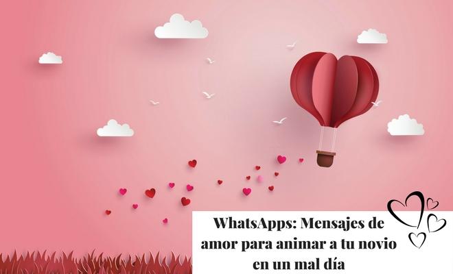Whatsapps Mensajes De Amor Para Animar A Tu Novio En Un Mal Día